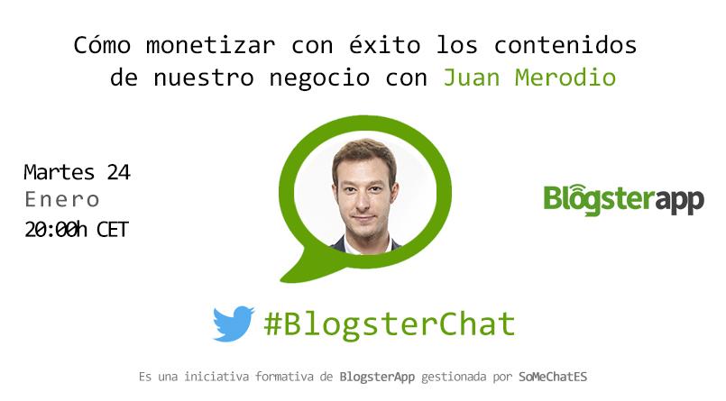 BlogsterChat con Juan Merodio - Monetizar con éxito los contenidos de nuestro negocio
