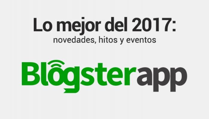 Descubre lo mejor del 2017 en BlogsterApp: novedades, hitos y eventos