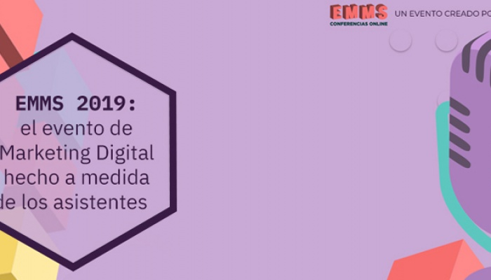 ¿Por qué no debes perderte eventos de marketing digital como EMMS 2019?